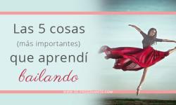 Las cinco cosas más importantes que aprendí bailando