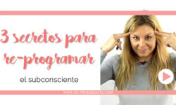 3 Secretos para Re-programar la Mente Subconsciente